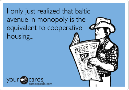 I only just realized that baltic avenue in monopoly is theequivalent to cooperativehousing...