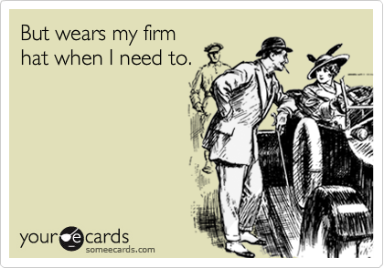 But wears my firm hat when I need to.