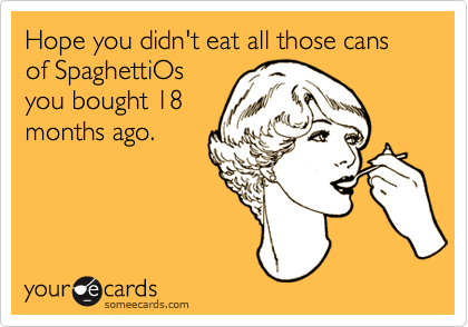 Hope you didn't eat all those cans of SpaghettiOs you bought 18 months ago.