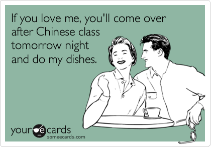 If you love me, you'll come over after Chinese class