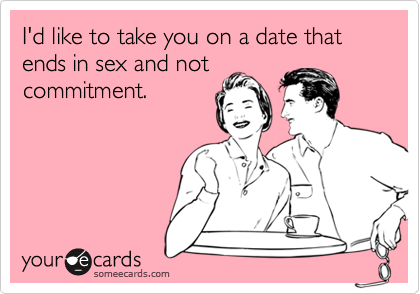 I'd like to take you on a date that ends in sex and not