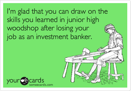I'm glad that you can draw on the skills you learned in junior high woodshop after losing your 