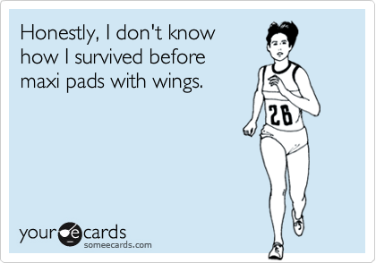 Honestly, I don't know how I survived before maxi pads with wings.