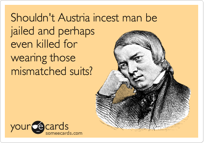 Shouldn't Austria incest man be jailed and perhaps