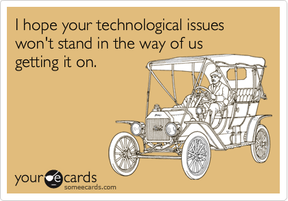 I hope your technological issues won't stand in the way of us
