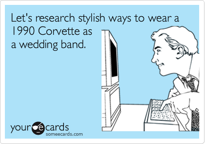 Let's research stylish ways to wear a 1990 Corvette asa wedding band.