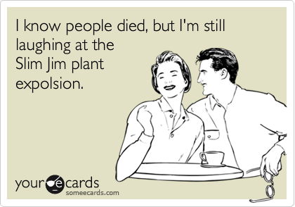 I know people died, but I'm still laughing at the 