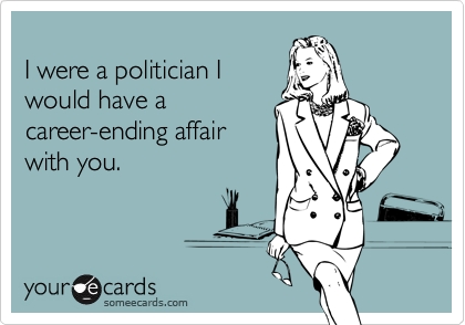 I were a politician I