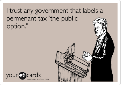 "I trust any government that labels a permenant tax ""the public