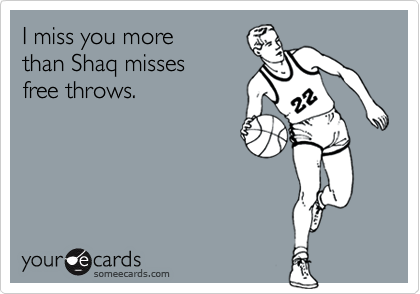 I Miss You More Than Shaq Misses Free Throws Thinking Of You Ecard