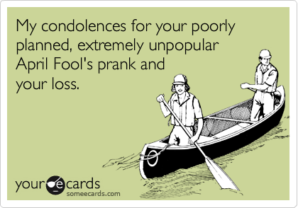 My condolences for your poorly planned, extremely unpopular