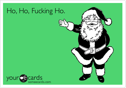 Ho, Ho, Fucking Ho.