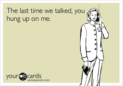 you hung up on me