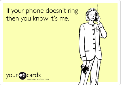 If your phone doesn't ring