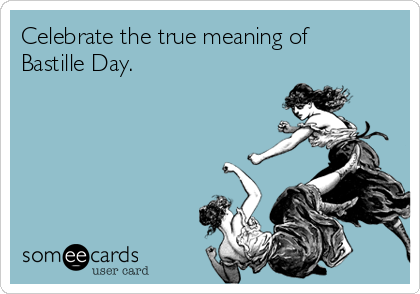 Celebrate the true meaning of Bastille Day.