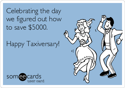 Celebrating the day we figured out how to save $5000.  Happy Taxiversary!