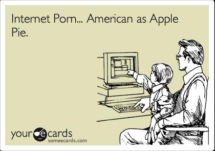Internet Porn... American as Apple Pie.