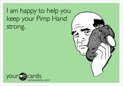 I am happy to help youkeep your Pimp Handstrong.