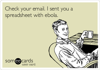 Check your email. I sent you a spreadsheet with ebola.