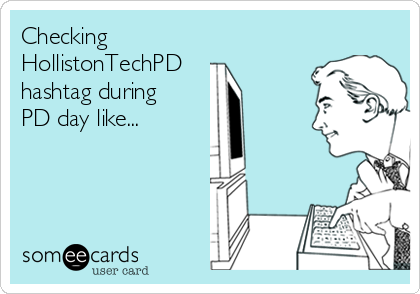 Checking HollistonTechPD hashtag during PD day like...