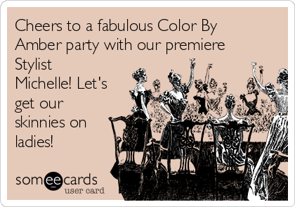 Cheers to a fabulous Color By Amber party with our premiere Stylist Michelle! Let's get our skinnies on ladies!