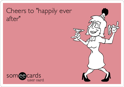 """Cheers to """"happily ever after"""""""