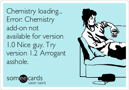 Chemistry loading...  Error: Chemistry add-on not available for version 1.0 Nice guy. Try version 1.2 Arrogant asshole.