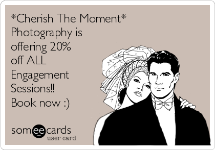 *Cherish The Moment* Photography is offering 20% off ALL Engagement Sessions!!  Book now :)