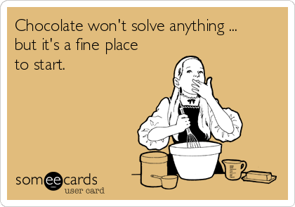 Chocolate won't solve anything ... but it's a fine place to start.