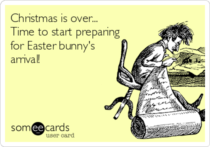 Christmas is over... Time to start preparing  for Easter bunny's arrival!