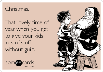 Christmas.   That lovely time of year when you get to give your kids lots of stuff without guilt.