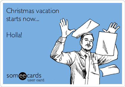 Christmas Vacation Starts Now Holla