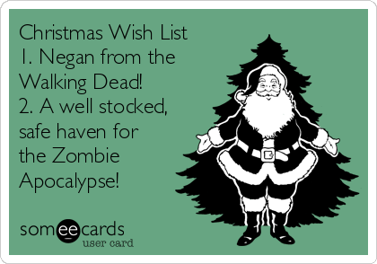 Christmas wish list 1 negan from the walking dead 2 a well christmas wish list 1 negan from the walking dead 2 a well stocked m4hsunfo