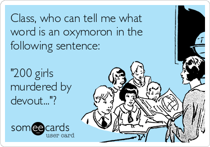 """Class, who can tell me what word is an oxymoron in the following sentence:  """"200 girls murdered by devout...""""?"""