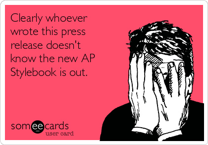 Clearly whoever wrote this press release doesn't know the new AP Stylebook is out.
