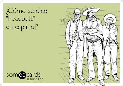 """¿Cómo se dice """"headbutt"""" en español?"""