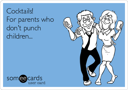 Cocktails! For parents who don't punch children...