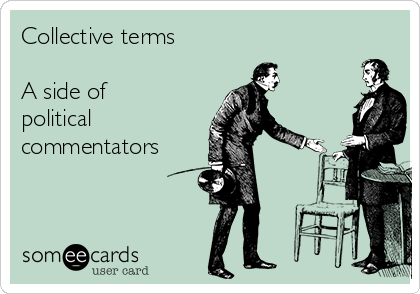 Collective terms  A side of political commentators
