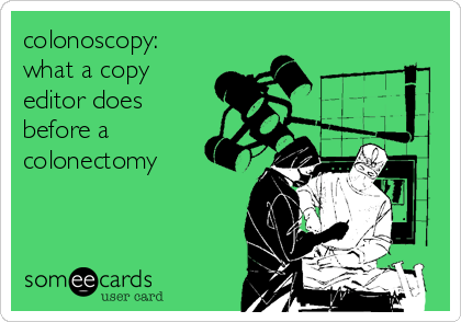 colonoscopy:  what a copy editor does before a colonectomy