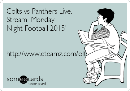 Colts vs Panthers Live. Stream 'Monday Night Football 2015'   http://www.eteamz.com/oltspstead/