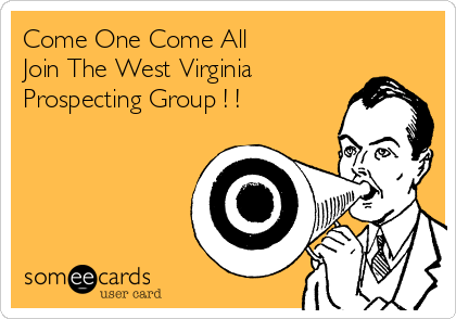 Come One Come All               Join The West Virginia Prospecting Group ! !