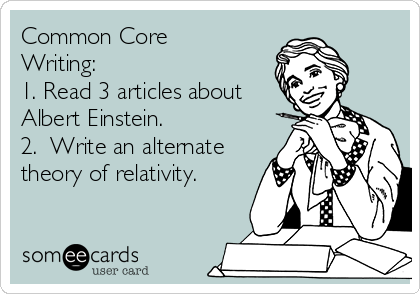 Common Core Writing: 1. Read 3 articles about Albert Einstein. 2.  Write an alternate theory of relativity.