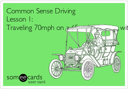 """Common Sense Driving Lesson 1: Traveling 70mph on a 65mph highway, with 3 lanes on each side, does not constitute being in the """"fast lane""""."""