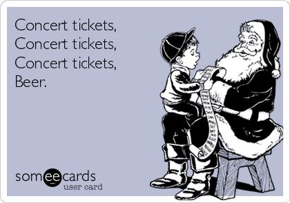 Concert tickets, Concert tickets, Concert tickets, Beer.