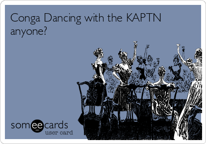 Conga Dancing with the KAPTN anyone?