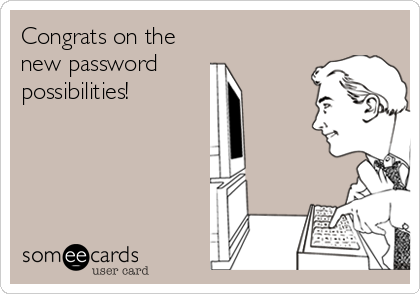 Congrats on the new password possibilities!