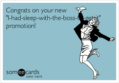 """Congrats on your new """"I-had-sleep-with-the-boss-to-get-it"""" promotion!"""