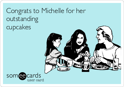 Congrats to Michelle for her outstanding cupcakes