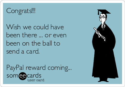 Congrats!!!  Wish we could have been there ... or even been on the ball to send a card.   PayPal reward coming...