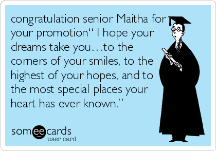 """congratulation senior Maitha for your promotion"""" I hope your  dreams take you…to the corners of your smiles, to the highest of your hopes, and to the most special places your heart has ever known."""""""